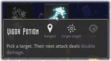 Old description for 'Vigor Potion': 'Pick a target. Their next attack deals double damage'